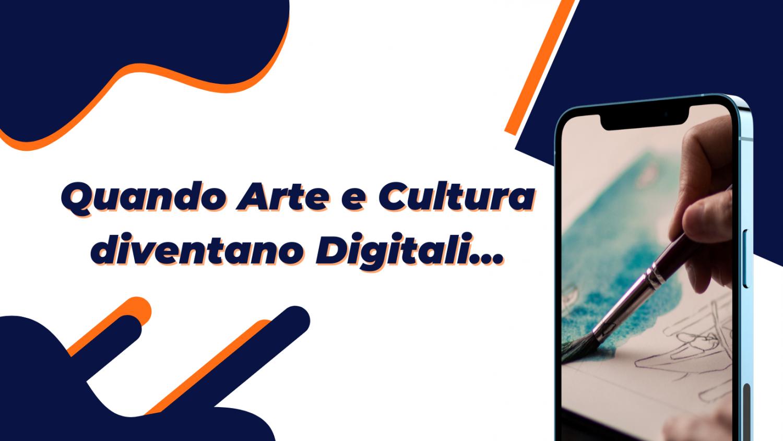 Quando Arte e Cultura diventano Digitali... - 2021-02-09T160849.612